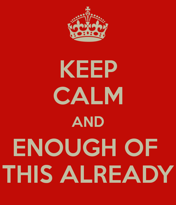 keep-calm-and-enough-of-this-already